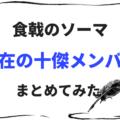 【食戟のソーマ】現在の十傑メンバーをまとめてみた!